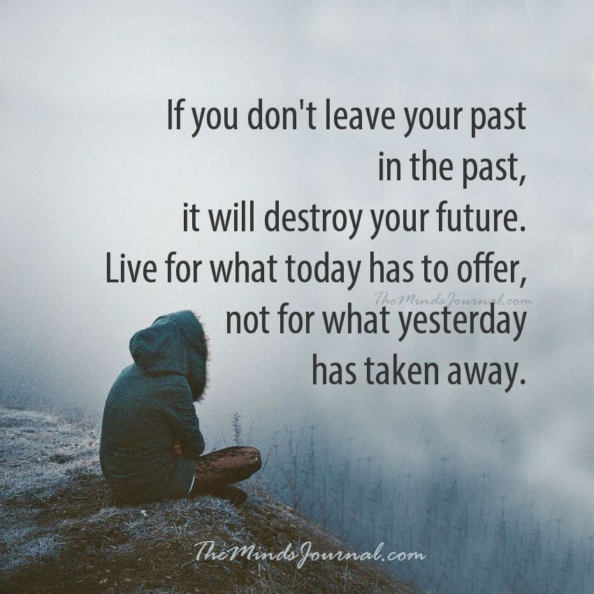 Leave Your Past In The Past Past Quotes Past Relationship Quotes Thoughts Quotes