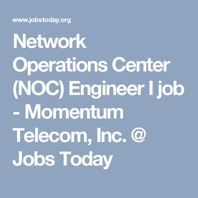 network operations center noc engineer i job momentum telecom inc jobs today