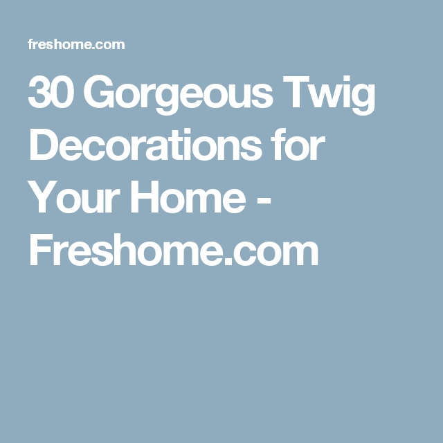 30 Gorgeous Twig Decorations for Your Home - Freshome.com