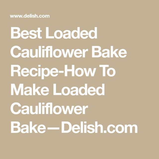 Loaded Cauliflower Bake #loadedcauliflowerbake Best Loaded Cauliflower Bake Recipe-How To Make Loaded Cauliflower Bake—Delish.com #loadedcauliflowerbake