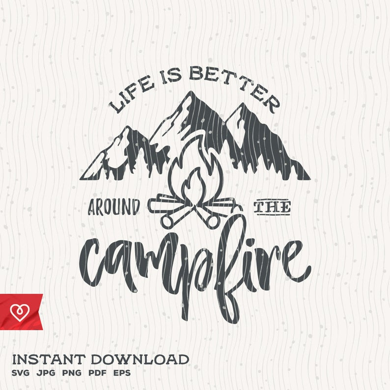 Life Is Better Around The Campfire Svg Instant Download Camper Etsy In 2020 Svg Mountain Svg Kayaking Quotes