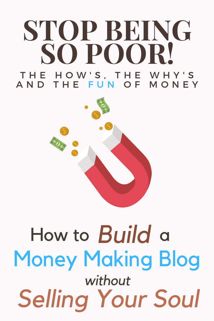 How To Build A Money Making Blog Without Selling Your Soul Make