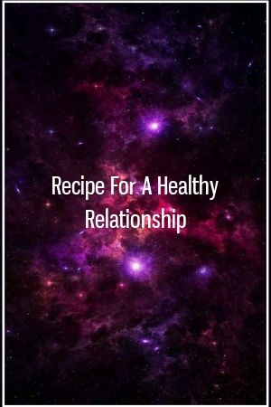 Recipe For A Healthy Relationship