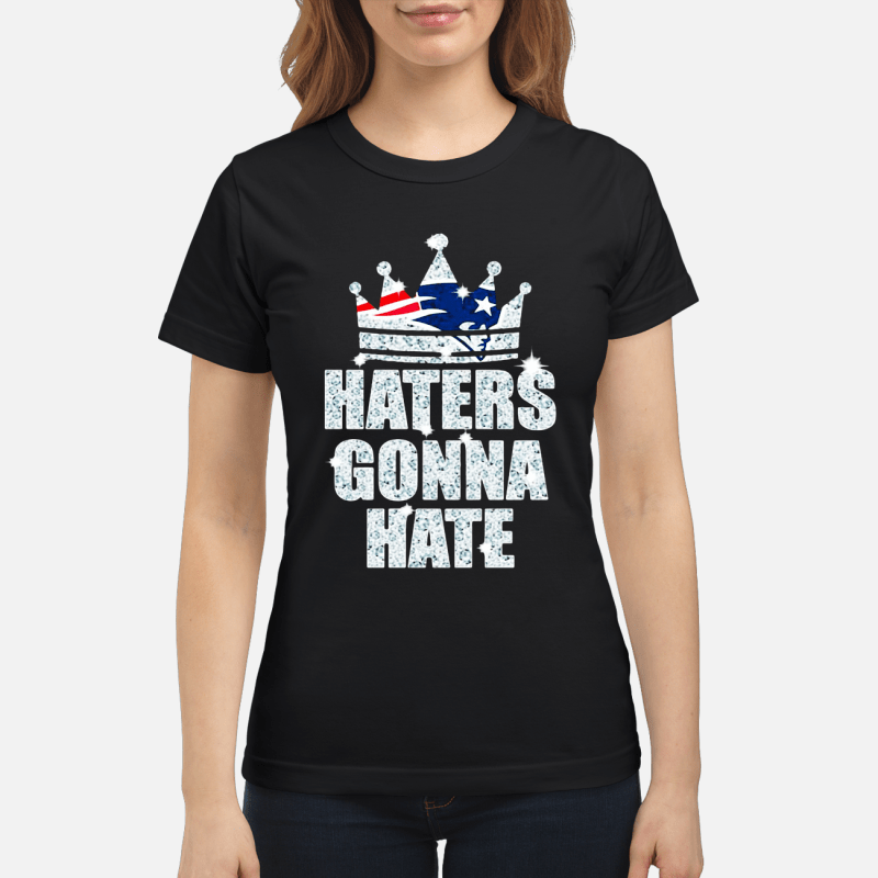 79e13dbfc Not only this New England Patriots Haters Gonna Hate Shirt