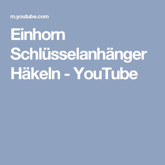 Einhorn Schlüsselanhänger Häkeln Youtube Babyhäkelei Pinterest