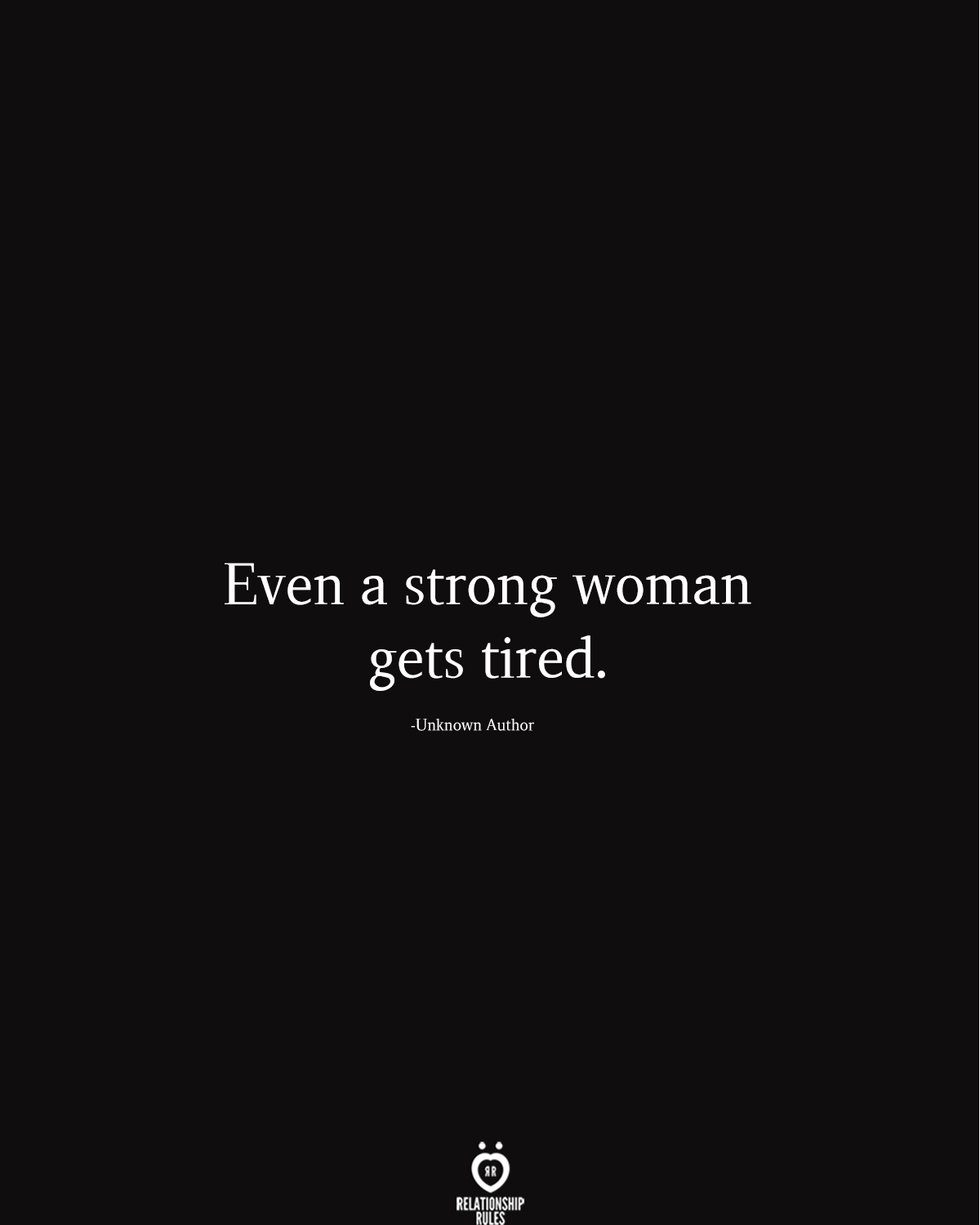 Even a strong woman gets tired.