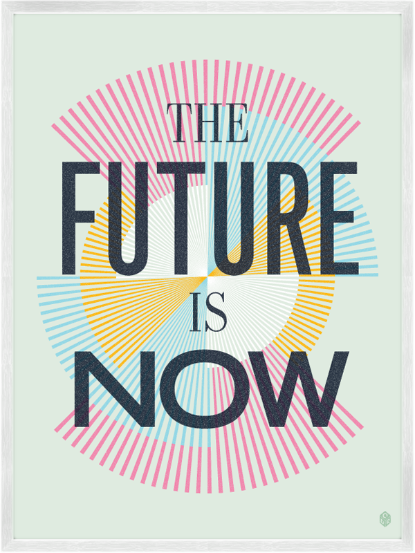 Poster Shop Design And Typography Pinterest Words Future And Custom The Future Is Now Quote