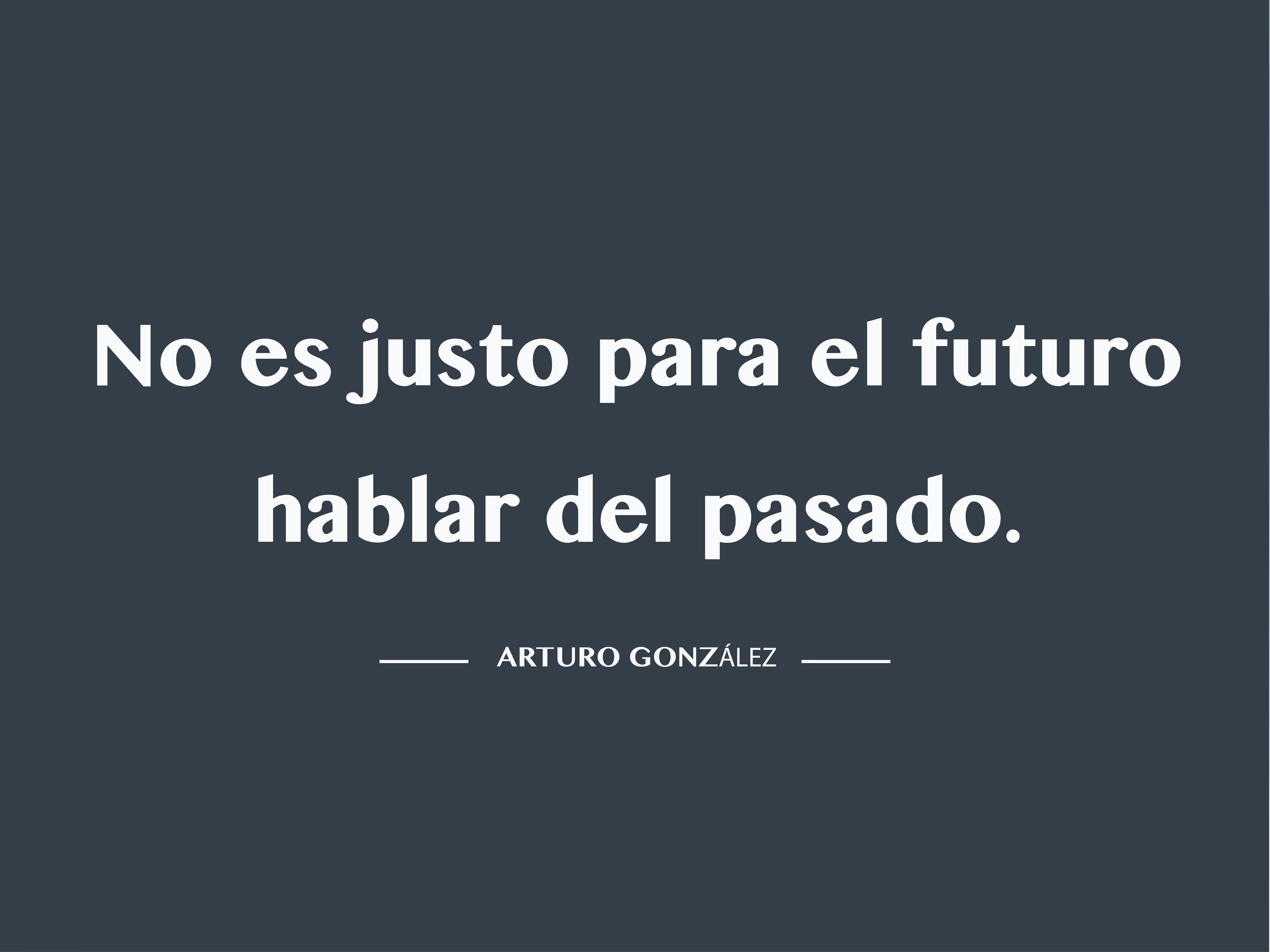 Frases De Futuro: No Es Justo Para El Futuro Hablar Del Pasado.