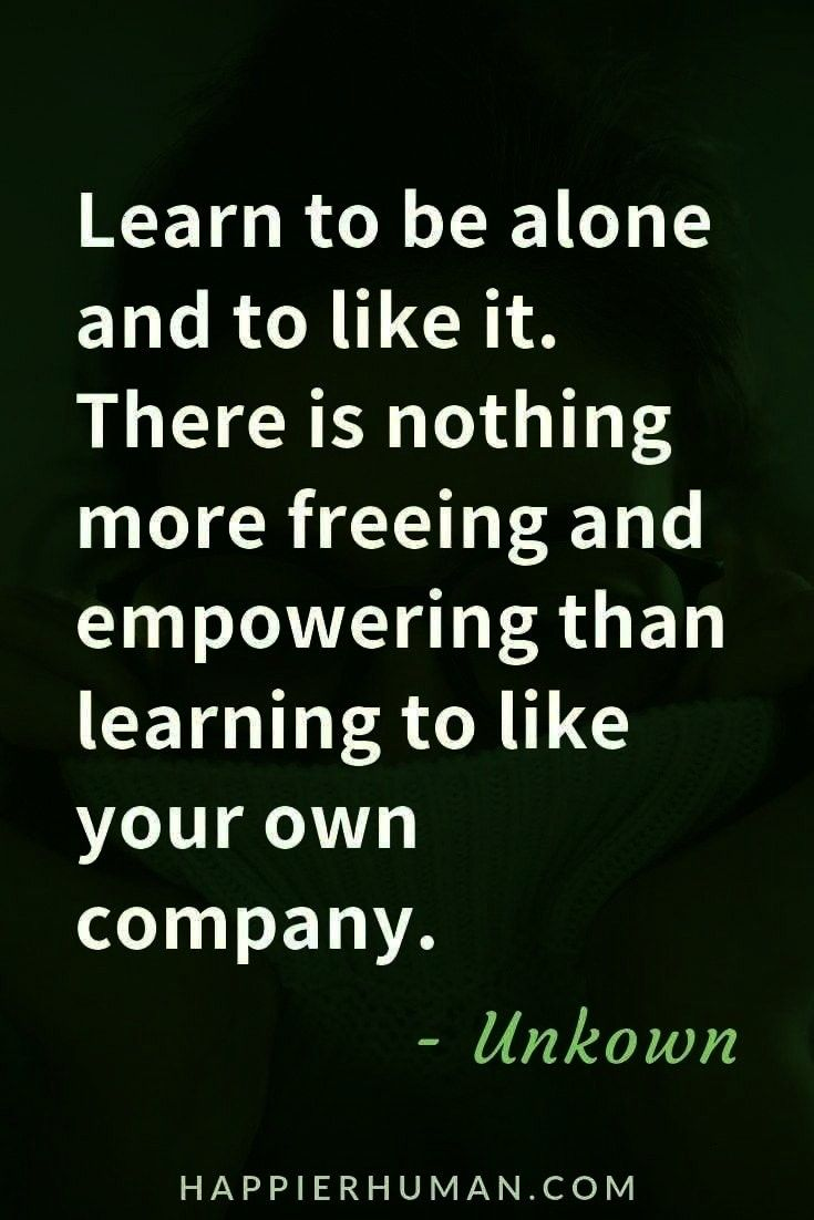 Learn to be alone and like it. | Loneliness quotes | quotes about being alone |Learn to be alone an