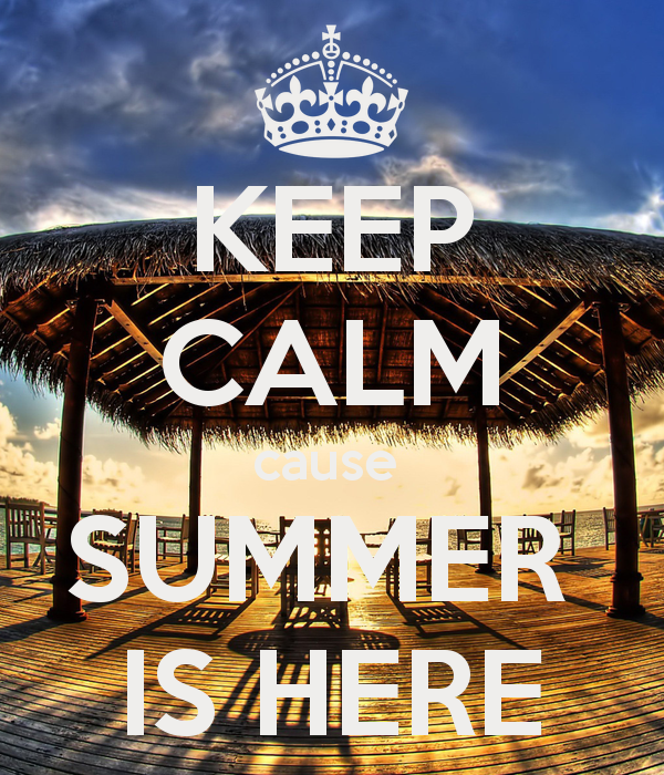 KEEP CALM cause SUMMER IS HERE