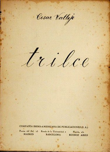 Cesar Vallejo Trilce Lima 1922 The Most Properly Avant Garde Thing I Ve Ever Read Books Books To Read Vallejo