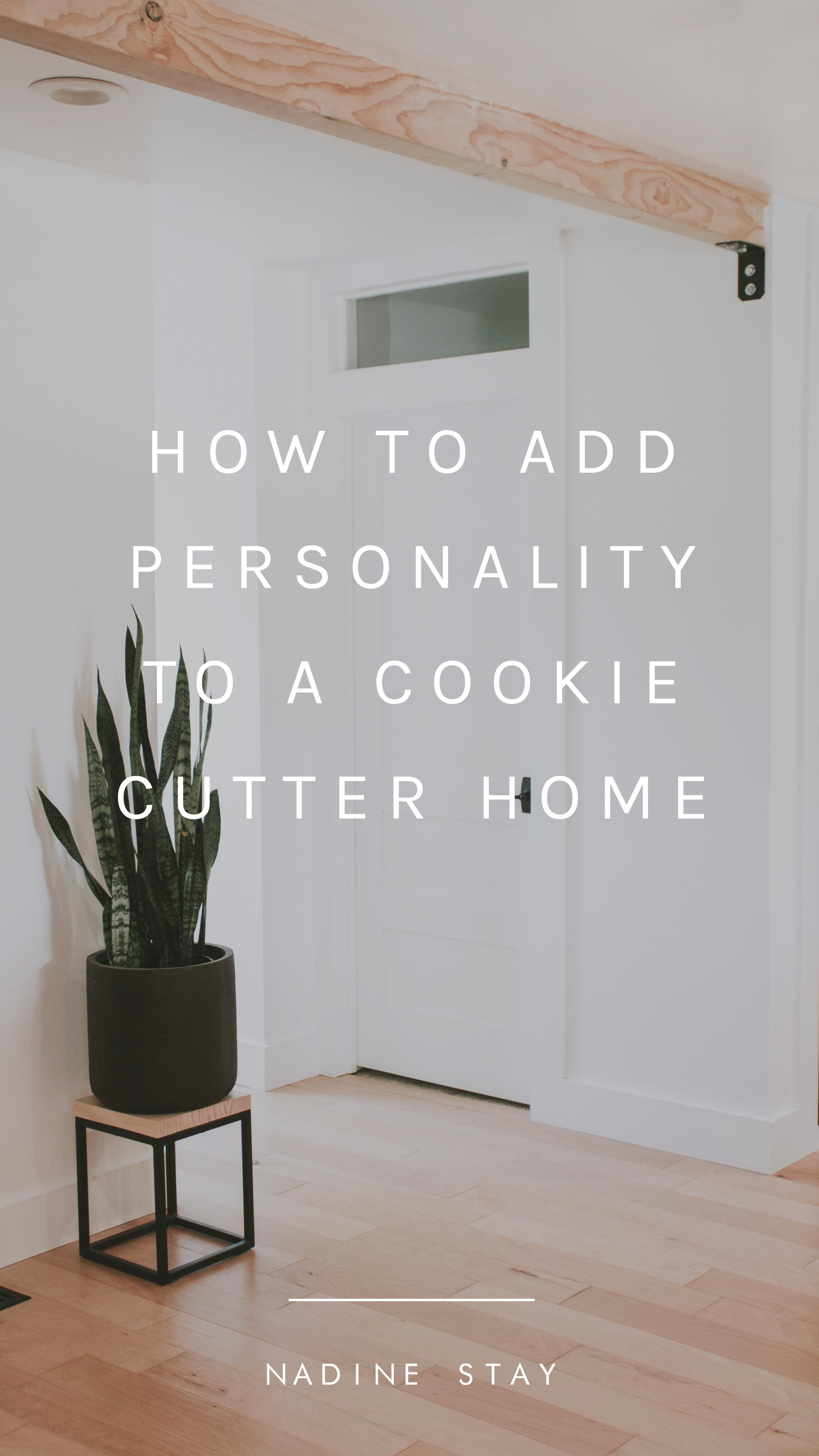 12 EXAMPLES OF HOW TO ADD PERSONALITY TO A COOKIE CUTTER HOME | Nadine Stay