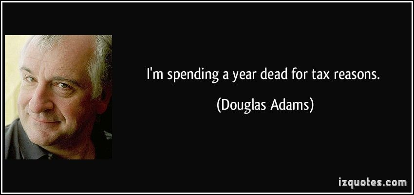 i m spending a year dead for tax reasons douglas adams quotes