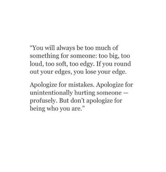 I Won T Apologize For Being Me Words Words Quotes Quotes