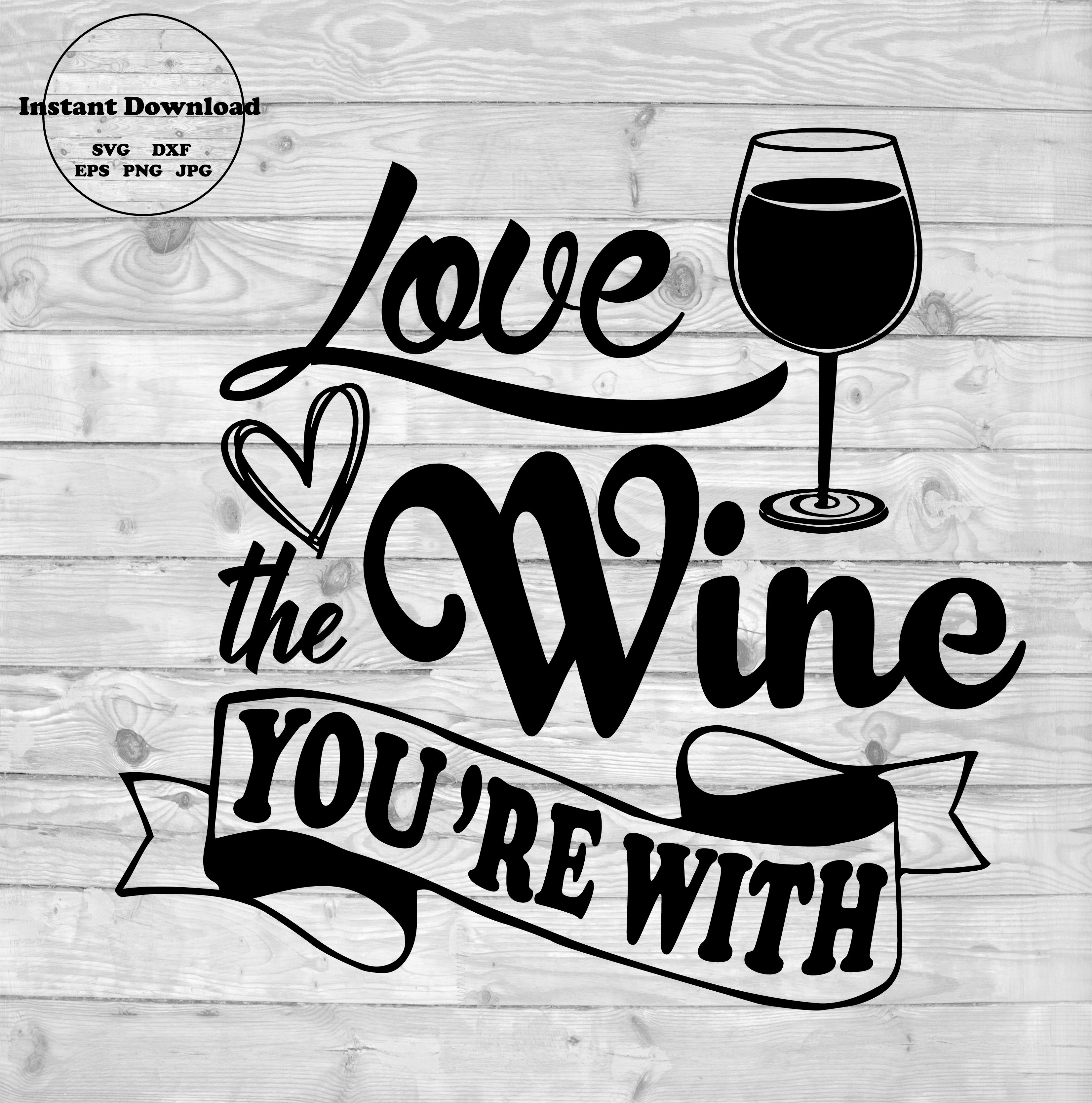 Love The Wine You Re With Svg Wine Svg Friends Svg Etsy Wine Svg Svg Files For Cricut Wine Quotes