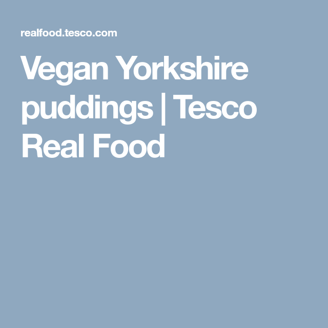Vegan Yorkshire Pudding Recipe Tesco Real Food Recipe Yorkshire Pudding Tesco Real Food Vegan Yorkshire Pudding