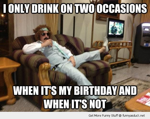 It S Not My Birthday Let S Drink To That Funny Happy Birthday Pictures Happy Birthday Quotes Funny Funny Happy Birthday Meme