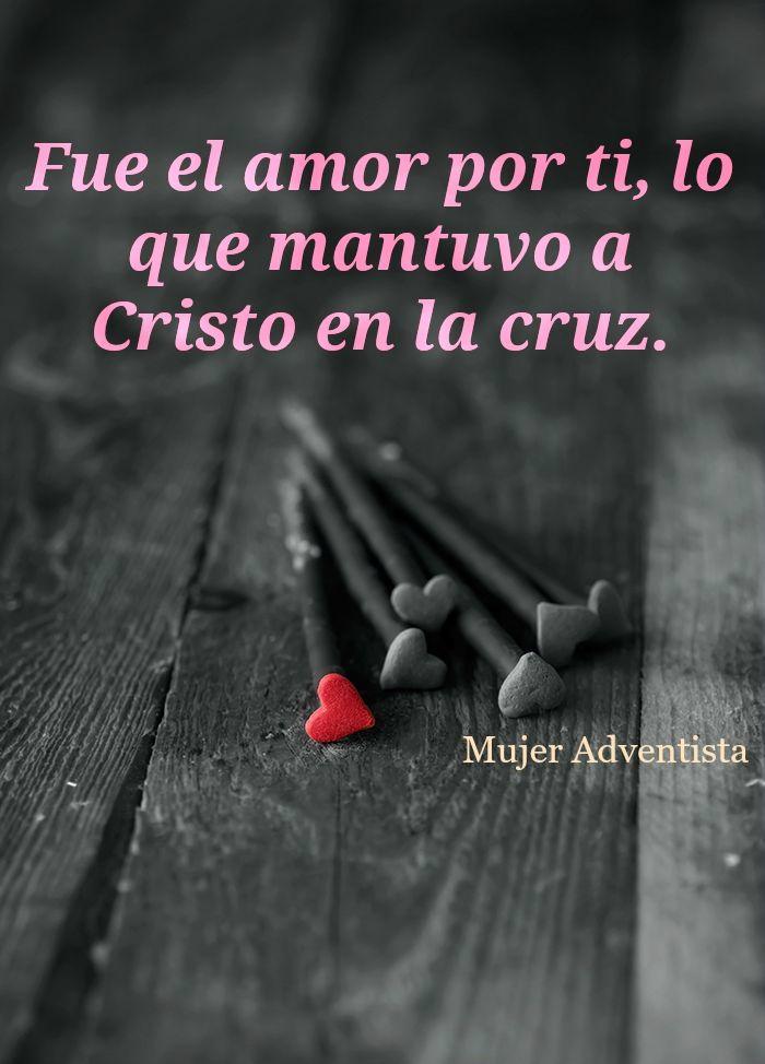 Fue El Amor Por Ti Lo Que Mantuvo A Cristo En La Cruz