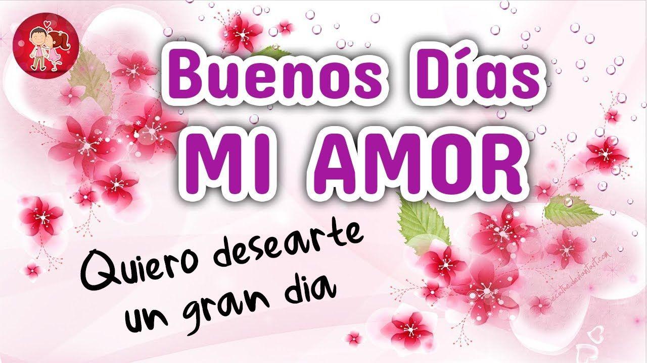 Buenos Días Mi Amor Quiero Desearte Un Gran Día Y Decirte Que Te A Buenos Días Amor Saludos De Buenos Dias Buenos Dias Novio