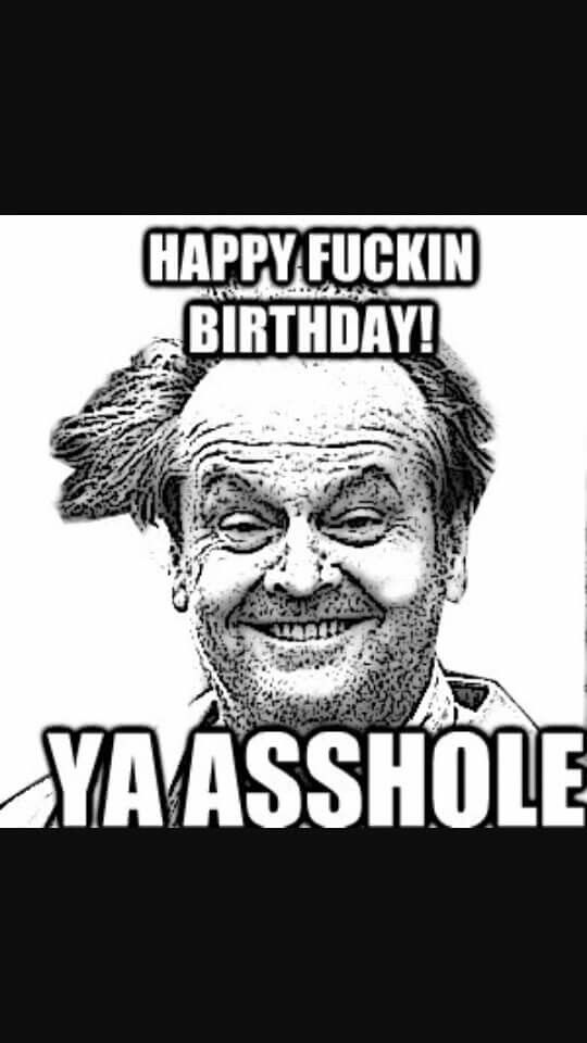 Happy Fucking Birthday Ya Asshole