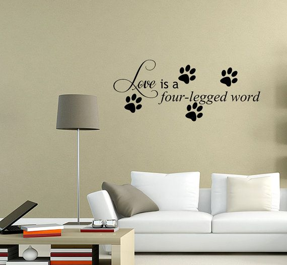 This Is For A Wall Decal That Reads Love Is A Four Legged Word