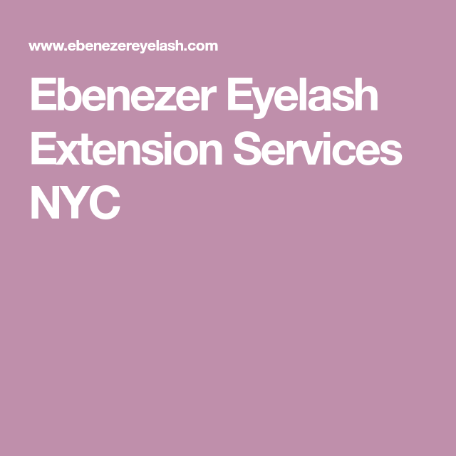 Ebenezer Eyelash Extension Services Nyc Bookmarks Pinterest