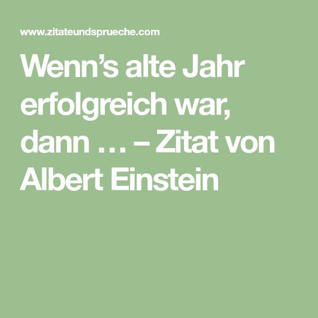 Wenn S Alte Jahr Erfolgreich War Dann Zitat Von Albert Einstein Zitate Von Albert Einstein Einstein Zitate