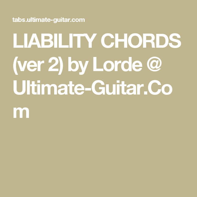 LIABILITY CHORDS (ver 2) by Lorde @ Ultimate-Guitar.Com | Uke ...