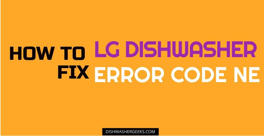 Appearance Of Error Code Ne On Lg Dishwasher Indicates Problem With Vario Motor Or Micro Switch A Switch Which Is Respons Lg Dishwashers Error Code Dishwasher