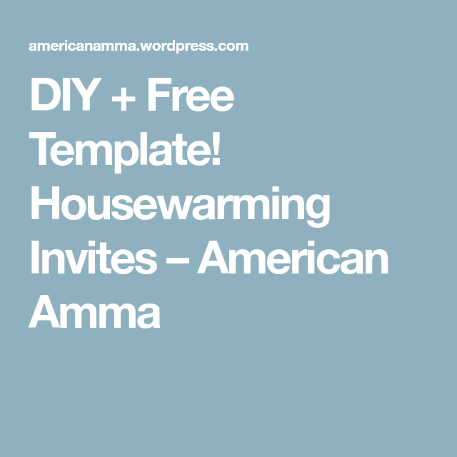 Diy  Free Template Housewarming Invites  American Amma  Things
