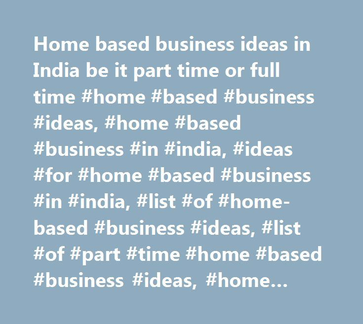 home based business ideas in india be it part time or full time
