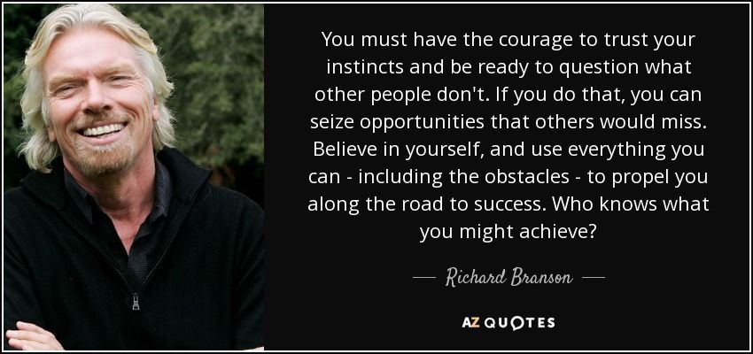Richard Branson Quote You Must Have The Courage To Trust
