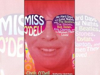 Miss O'Dell: My Hard Days and Long Nights with The Beatles, The Stones, Bob Dylan, Eric Clapton, and the Women They Loved. Chris O'Dell has some amazing experiences.