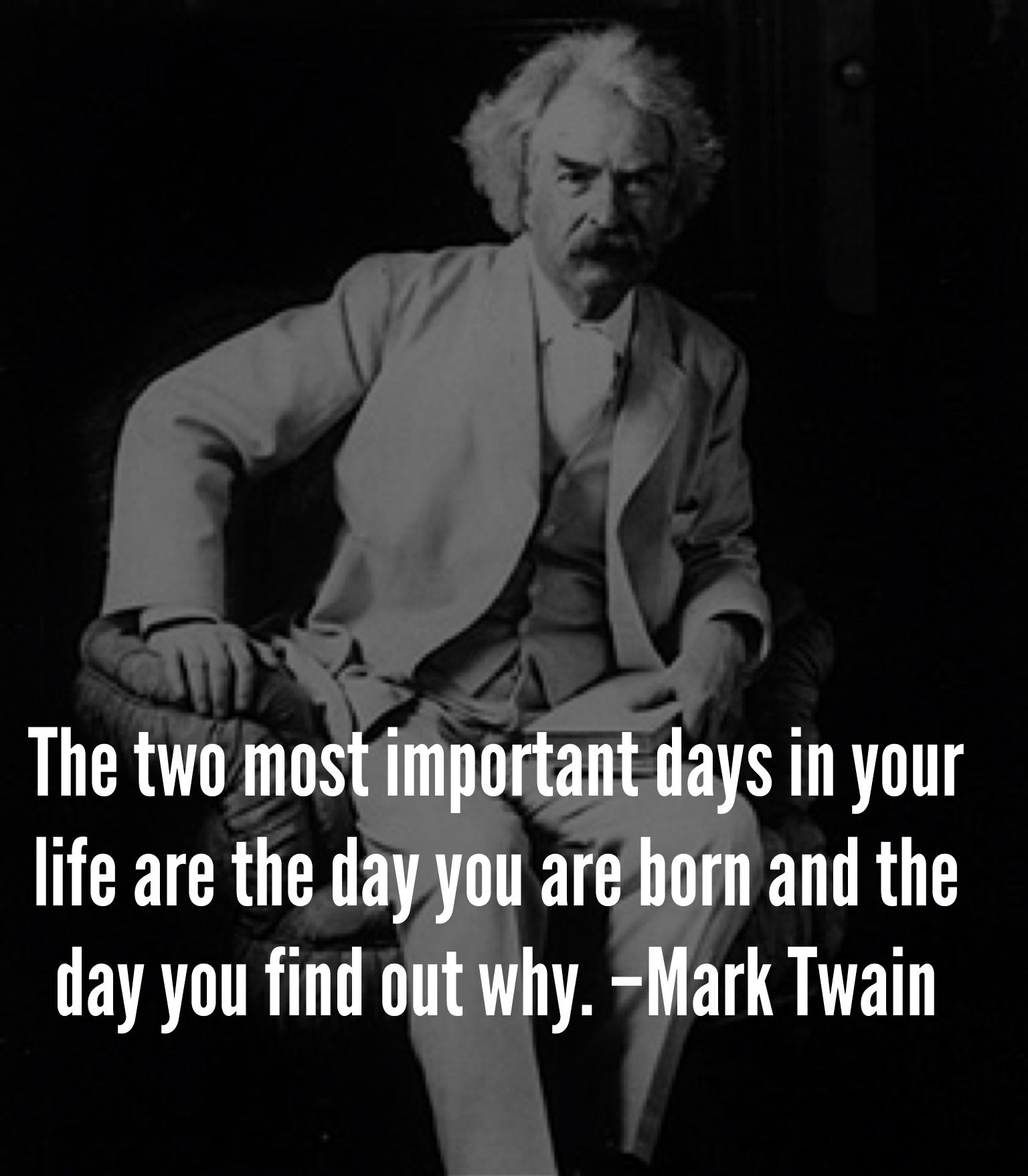 Mark Twain on the two most important days of your life ...