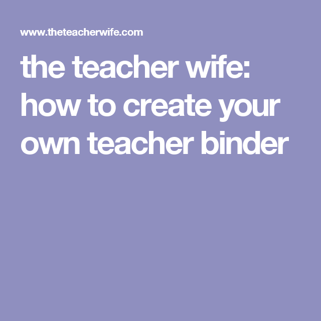 The Teacher Wife: How To Create Your Own Teacher Binder