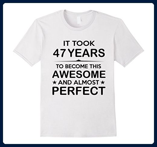 Mens Forty Seven 47 Year Old 47th Birthday Gift Ideas Her Him Medium White