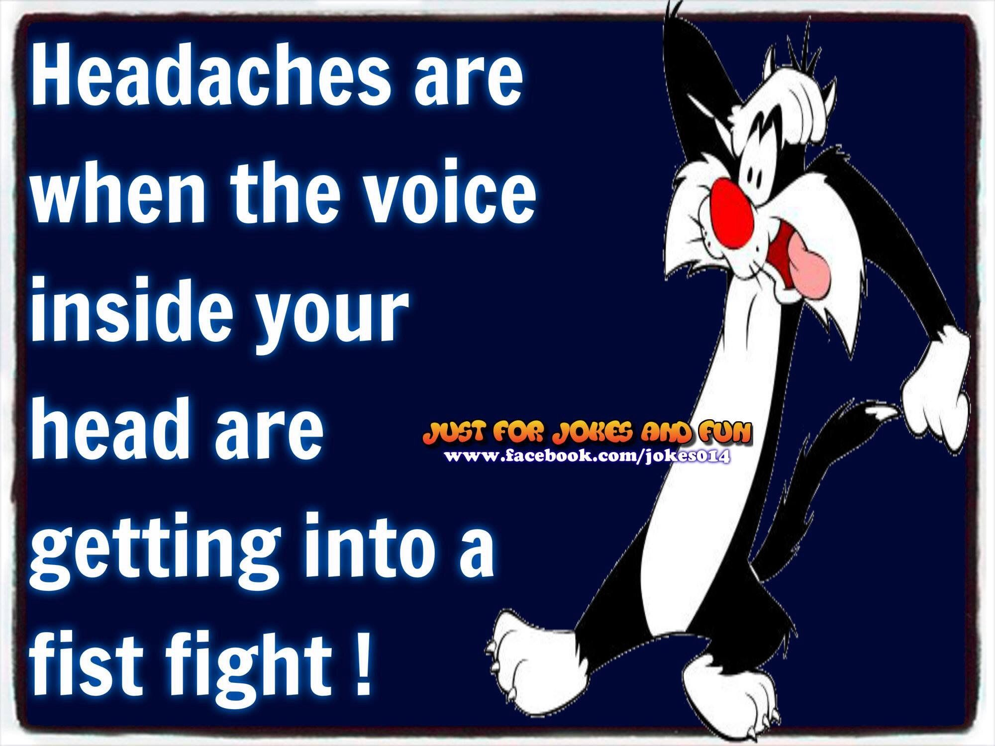 Headaches are when the voice inside your head ...