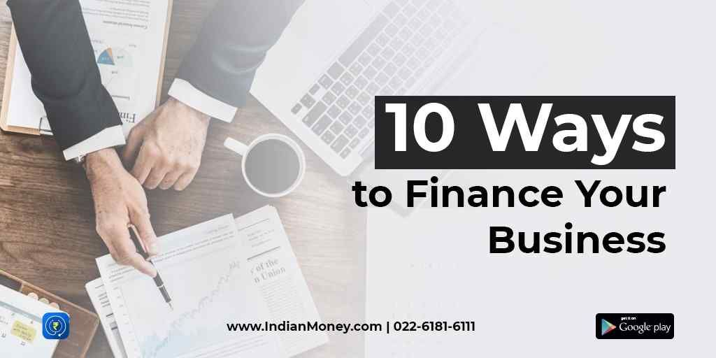 10 Ways To Finance Your Business Finance Related Topics
