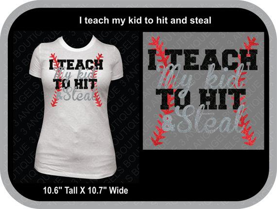 I Teach My Kid To Hit And Steal Baseball Or Softball Shirt Custom Baseballs Baseball Mom Shirts Softball Shirt