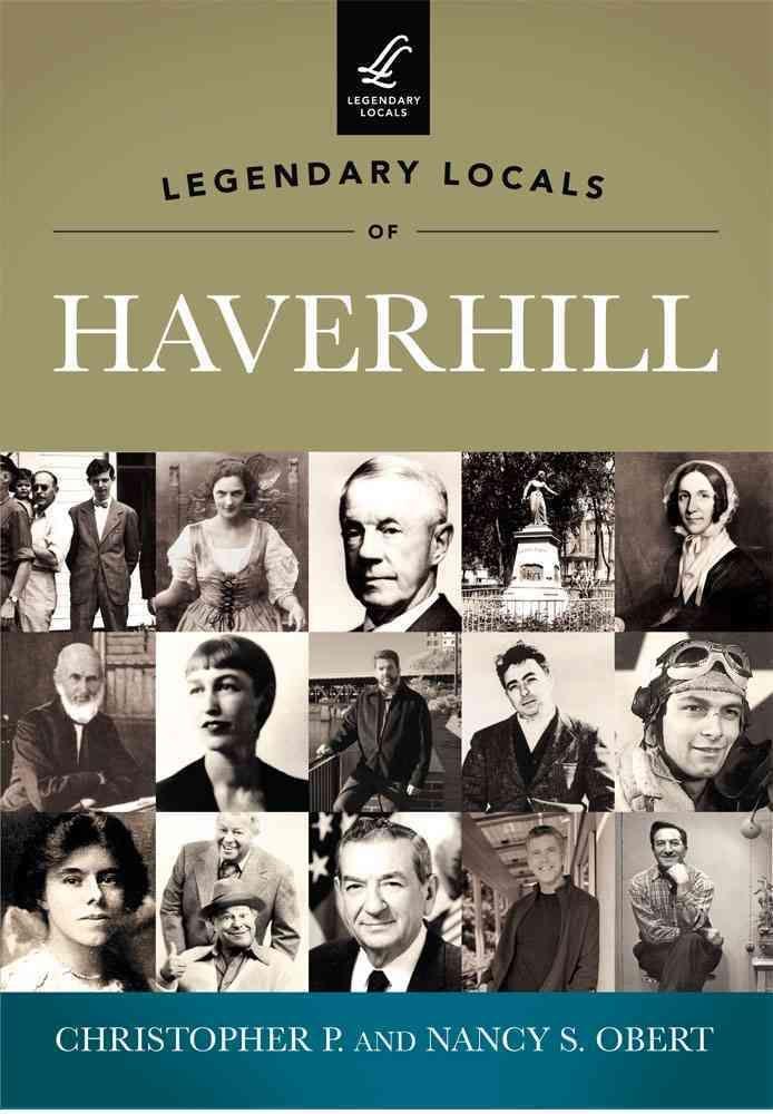 Legendary Locals of Haverhill Massachusetts