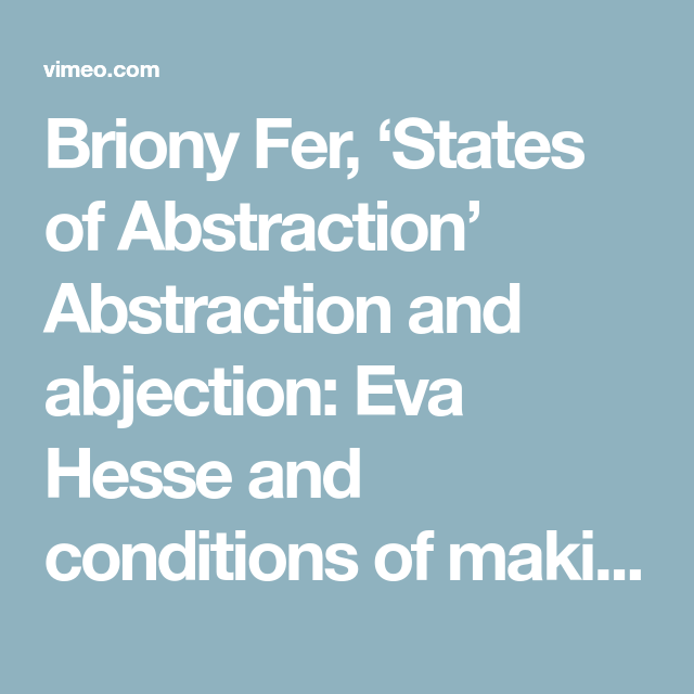 Briony Fer States Of Abstraction Abstraction And Abjection Eva