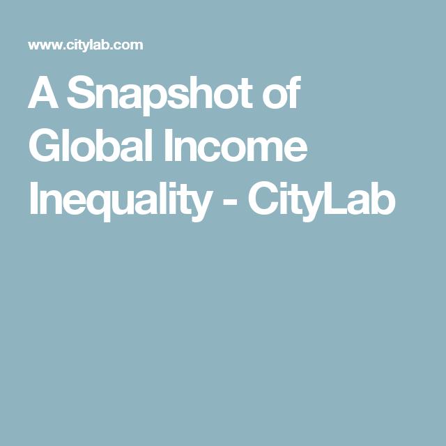 A Snapshot Of Global Income Inequality Citylab Income Inequality Life