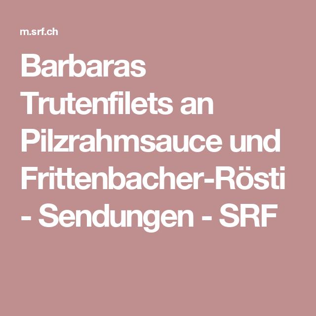 Barbaras Trutenfilets an Pilzrahmsauce und Frittenbacher-Rösti - Sendungen - SRF
