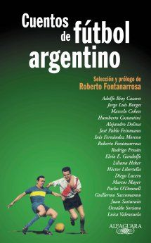 Cuentos De Fútbol Argentino Selección Y Prólogo De Roberto Fontanarrosa Futbol Argentino Cuentos Fútbol