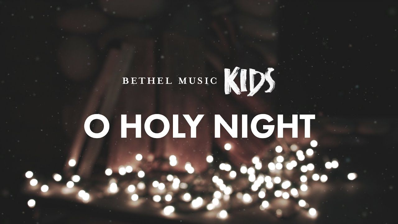 O Holy Night (Official Lyric Video) - Bethel Music Kids | Christmas ...