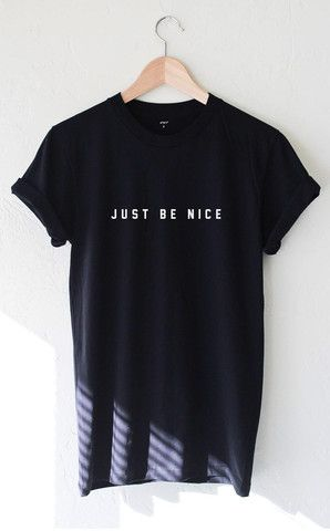 21a81d6a3 Just Be Nice Tee … | clothes | Cloth…