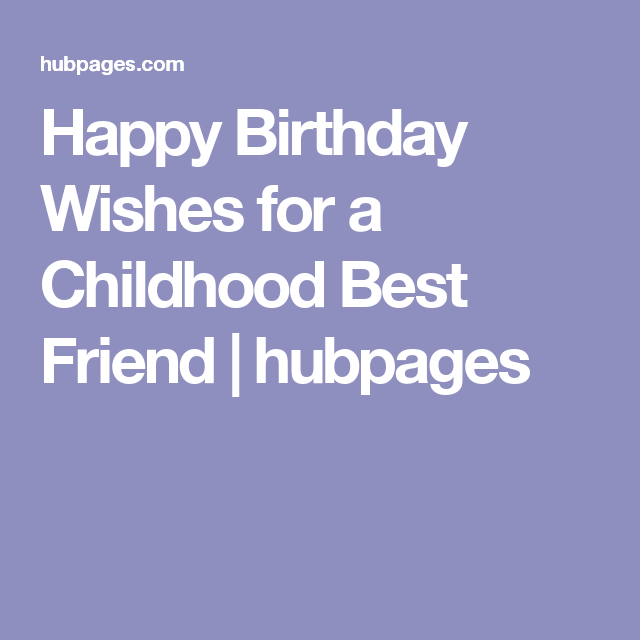 50 Best Birthday Messages For Childhood Friends Happy Birthday Wishes Birthday Wishes Nice Birthday Messages
