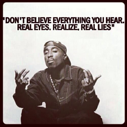 Real eyes realize real lies Rapper quotes, Tupac quotes