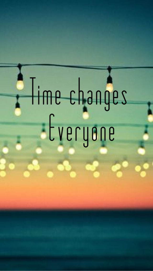 Time Changes Everyone Quotes Quotes Live Your Life Live For