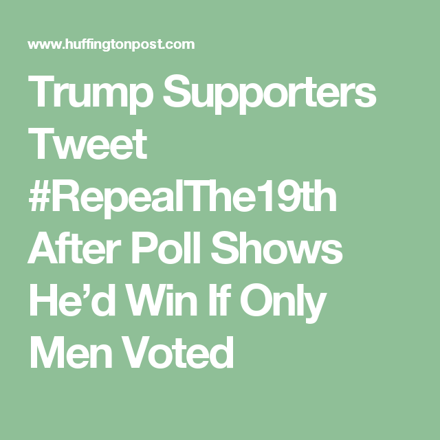 Trump Supporters Tweet #RepealThe19th After Poll Shows He'd Win If Only Men Voted